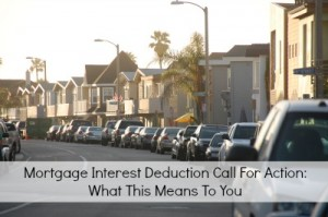 Mortgage Interest Deduction Call For Action: What This Means To You