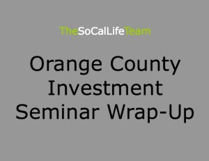 Orange County Investment Seminar Wrap-Up